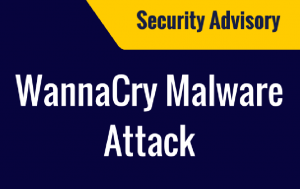 Security Advisory re WannaCry Malware Attack