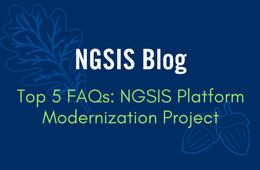NGSIS Blog: Top five FAQs: NGSIS Platform Modernization project